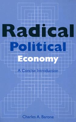 Radical Political Economy By Barone, Charles A.